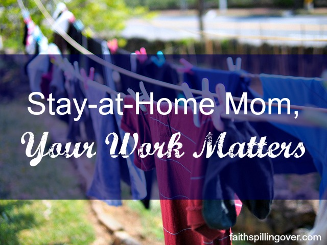 stay at home mom your work matters
