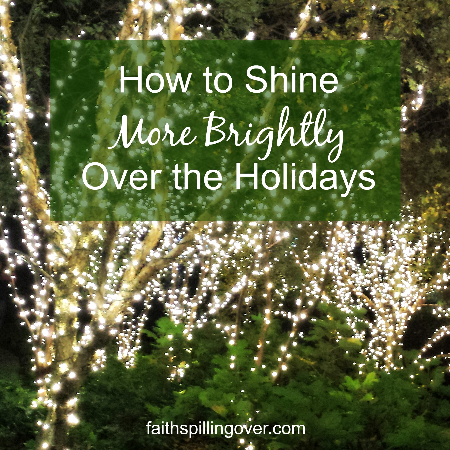 How To Shine More Brightly Over The Holidays Faith