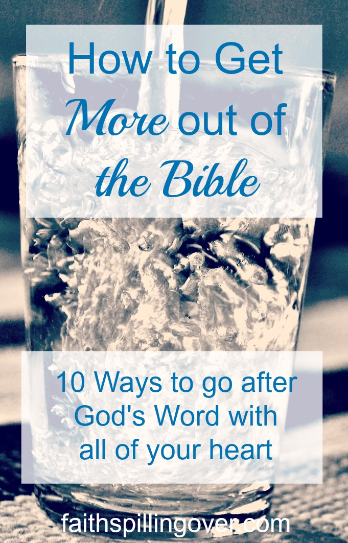 We need the Word just like we need water. Here are 10 ways to take hold of God's Word with all of your heart.