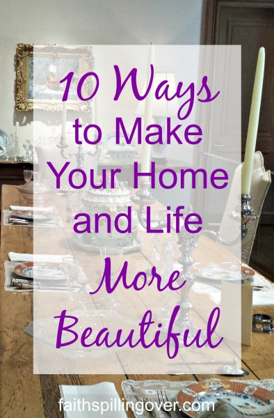 How To Make Your Home And Life More Beautiful Faith