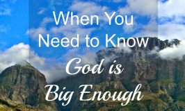 When You Need to Know God is Big Enough