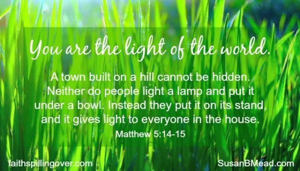 You and I are call to be the light of the world. scripture