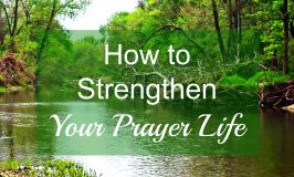 How to Strengthen Your Prayer Life