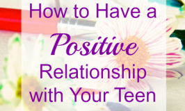 How to Have a Positive Relationship with Your Teen