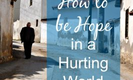How to Be Hope to a Hurting World