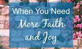 When You Need More Faith and Joy
