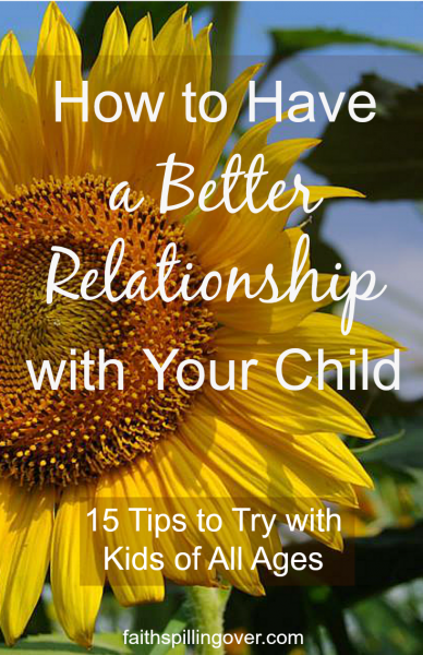 If you want to pass on your faith to your children, don't overlook the power of a good relationship. Here are 15 tips on building a better relationship with your kids.