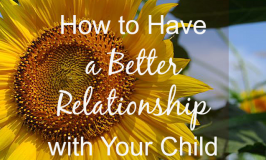How to Have a Better Relationship with Your Child