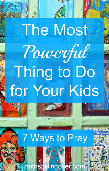 Parenting brings joys, challenges, and questions about whether we're doing the right things. The most powerful thing a parent can do is pray. 7 prayers for our kids.