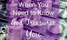 When You Need to Know God Treasures You