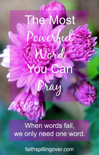 Have you been in situations where your heart is so overwhelmed that words fail? Here's how you can pray. One word is all you need.