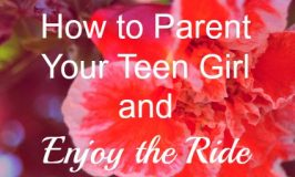 How to Parent Your Teen Girl and Enjoy the Ride