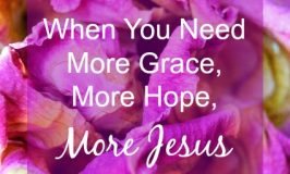 When You Need More Grace, More Hope, More Jesus