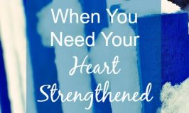 Friend, I don't know what's on your plate today, but if you're like me, you need to have your heart strengthened once in a while. Here are 2 things to encourage you.