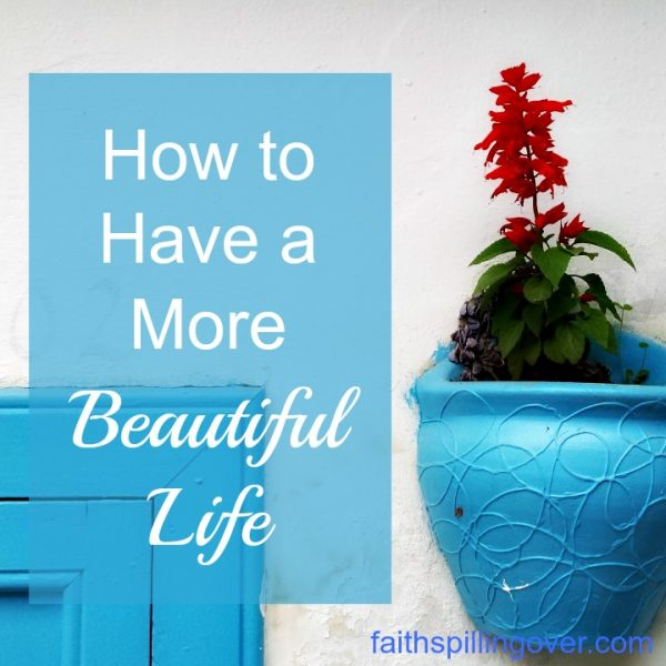 Happier people don't wait for Joy. They learn to find beauty in their bumpy messes and hope in their hurting places. 5 Ways to Have a More Beautiful Life.