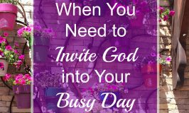 When You Need to Invite God into Your Busy Day