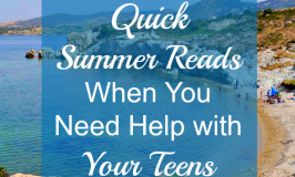 Quick Summer Reads When You Need Help with Your Teens