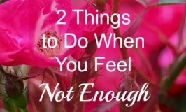 """2 Things to Do When You Feel """"Not Enough"""""""