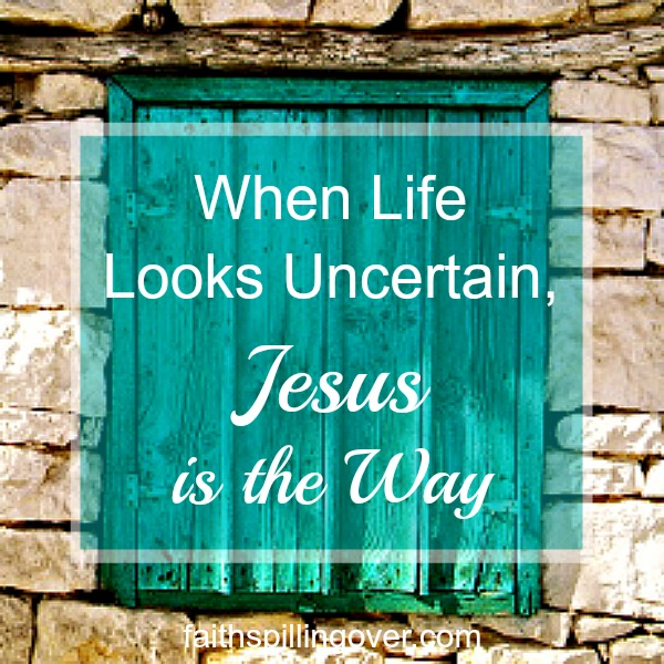 When life looks uncertain, remember Jesus is the way. He's our faithful companion and guide. Here are 3 Truths to build your faith in challenging times.
