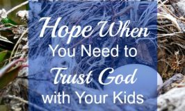 Hope When You Need to Trust God with Your Kids