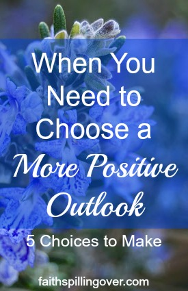 Problems are part of life, but we can choose a positive outlook. 5 Choices to Make When Life Gets Challenging.
