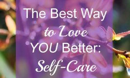 The Best Way to Love YOU Better: Self-Care