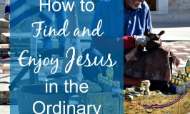 How to Find and Enjoy Jesus in the Ordinary