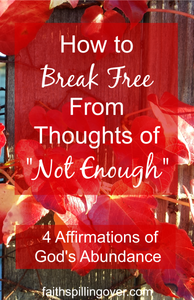 God promises to provide enough of what we need, but we often replay thoughts of scarcity in our minds. Build your faith with 4 affirmations of abundance.