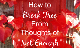 "How to Break Free from Thoughts of ""Not Enough """