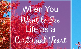 When You Want to See Life as a Continual Feast