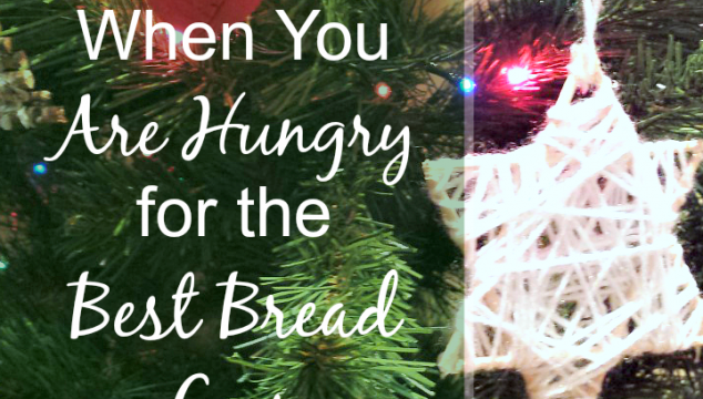When You Are Hungry for the Best Bread Ever