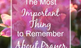 The Most Important Thing to Remember About Prayer
