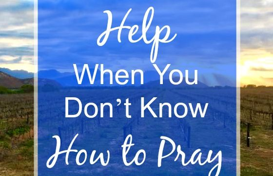 Help When You Don't Know How to Pray