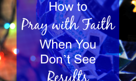 How to Pray with Faith When You Don't See Results
