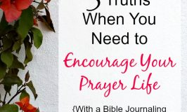 3 Truths When You Need to Encourage Your Prayer Life