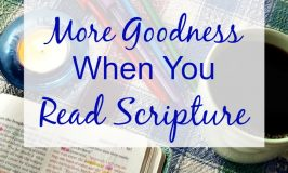 How to Get More Goodness When You Read Scripture