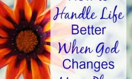 How to Handle Life Better When God Changes Your Plan