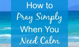 How to Pray Simply When You Need Calm