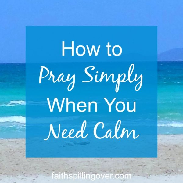 Even when life gets stressful and you can barely calm your thoughts, you can still pray simply. These simple steps and words from Scripture will guide you.
