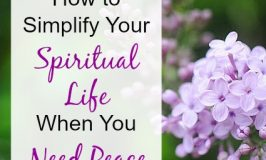 How to Simplify Your Spiritual Life When You Need Peace