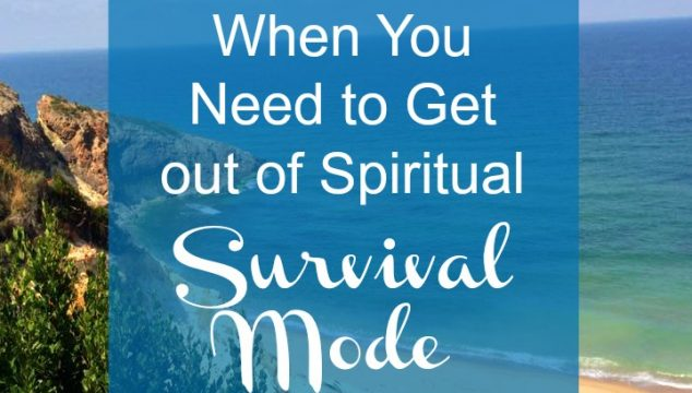 When You Need to Get out of Spiritual Survival Mode