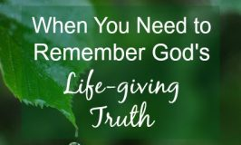 When You Need to Remember God's Life-Giving Truth
