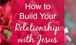 How to Build Your Relationship with Jesus