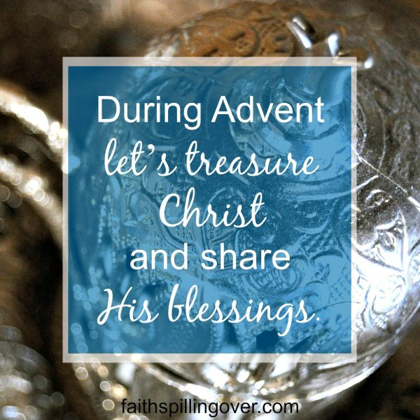Jesus Christ is our greatest treasure. Let's celebrate Advent by sharing Him and His blessings with others. God has blessed us, so we can be a blessing.
