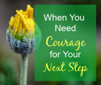 When You Need Courage for Your Next Step