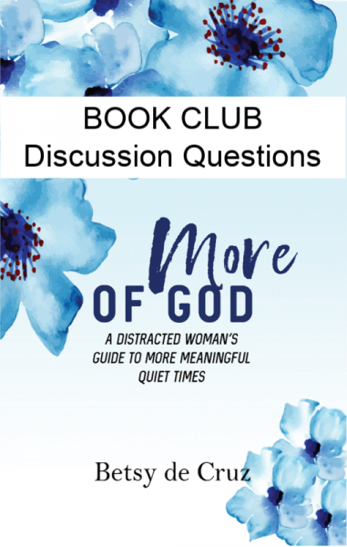 Looking for a new book for your book club? This guide has discussion questions and activities for groups. This book will help you grow: More of Guide: A Distracted Woman's Guide to More Meaningful Quiet Times.