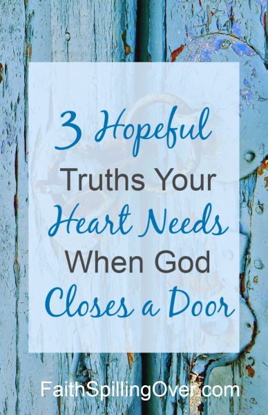 When a door closes, we get discouraged. 3 simple truths from Scripture can renew our outlook and help our hearts to hope in God again.