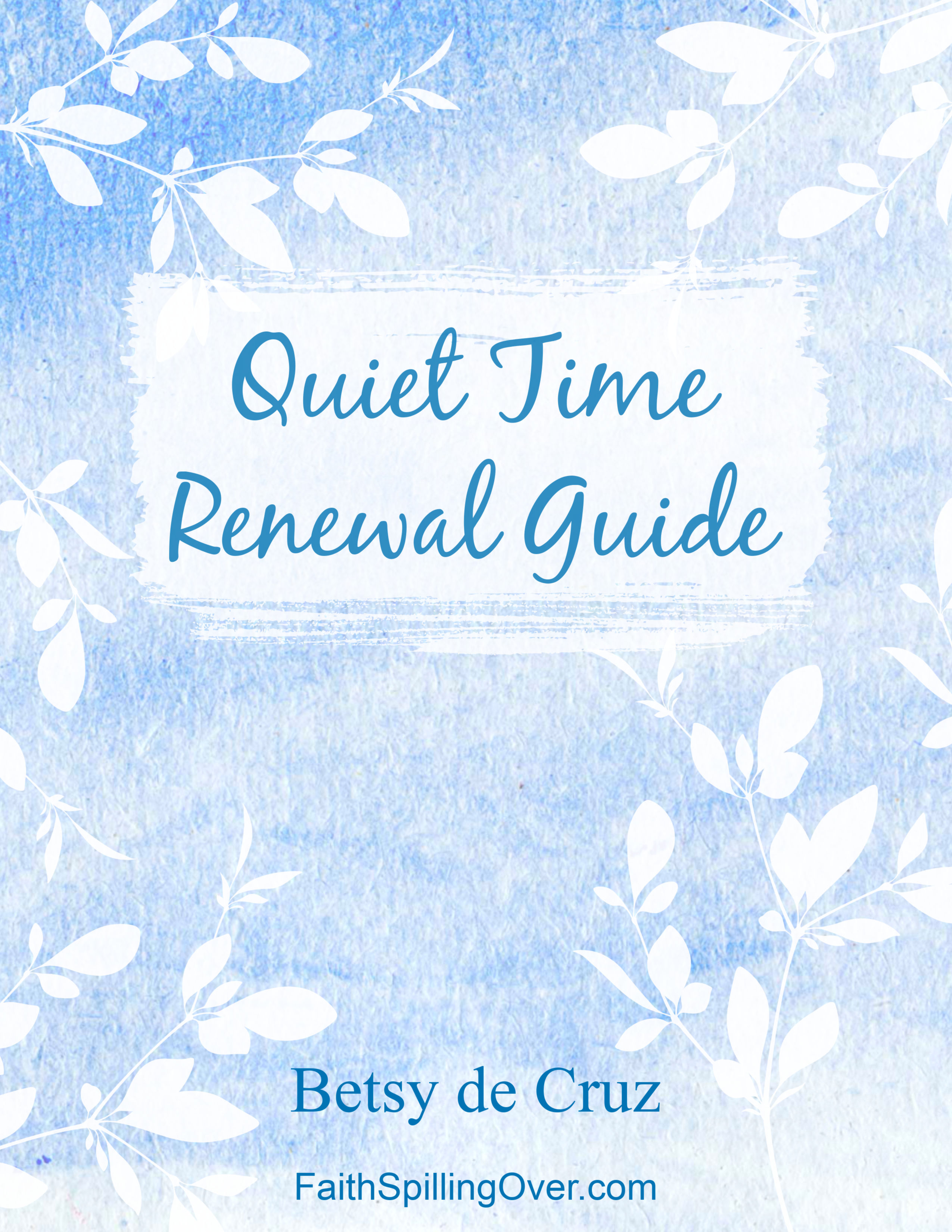 Subscribe to faithspillingover.com to receive a free Quiet Time Renewal Guide!