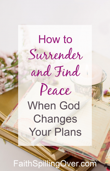 When life interrupts your plans, do you feel anxious? 3 truths will help you find peace again as you learn to surrender control and trust God. #surrender #plans